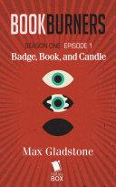 Badge, Book, and Candle (Bookburners Season 1 Episode 1) Pdf/ePub eBook