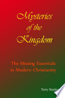 Mysteries Of The Kingdom The Missing Essentials In Modern Christianity