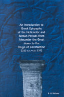 An Introduction to Greek Epigraphy of the Hellenistic and Roman Periods from Alexander the Great Down to the Reign of Constantine  323 B C  A D  337