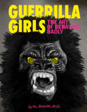 Guerrilla Girls: The Art of Behaving Badly Pdf/ePub eBook