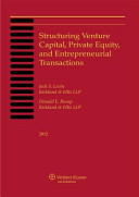 Structuring Venture Capital, Private Equity and Entrepreneurial Transactions, 2012 Edition