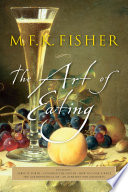 """The Art of Eating"" by M. F. K. Fisher, Joan Reardon"