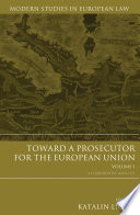 Toward A Prosecutor For The European Union Volume 1 Book PDF