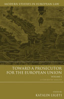 Toward a Prosecutor for the European Union Volume 1