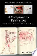 """A Companion to Feminist Art"" by Hilary Robinson, Maria Elena Buszek, Dana Arnold"
