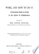 Work  and how to do it  a guide to girls in the choice of employment  ed  by mrs  J  Mercier