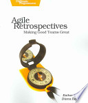 Agile Retrospectives  : Making Good Teams Great