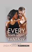 Every White Man s Fantasy