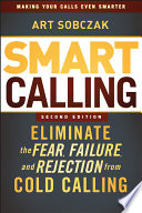 """""""Smart Calling: Eliminate the Fear, Failure, and Rejection from Cold Calling"""" by Art Sobczak"""