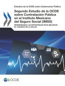 Estudios de la OCDE sobre Gobernanza Pública Segundo Estudio de la OCDE sobre Contratación Pública en el Instituto Mexicano del Seguro Social (IMSS) Rediseñando las Estrategias para Mejorar el Cuidado de la Salud