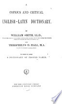 A Copius and Critical English Latin Dictionary  to which is Added a Dictionary of Proper Names