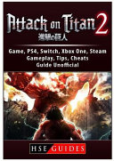 Attack on Titan 2 Game, PS4, Switch, Xbox One, Steam, Gameplay, Tips, Cheats, Guide Unofficial