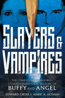 Slayers   Vampires  The Complete Uncensored  Unauthorized Oral History of Buffy   Angel Book PDF