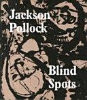Jackson Pollock: Blind Spots