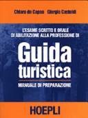 L'esame scritto e orale di abilitazione alla professione di guida turistica. Manuale di preparazione