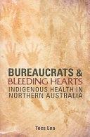 Bureaucrats and Bleeding Hearts: Indigenous Health in Northern Australia