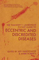 The Thackery T Lambshead Pocket Guide To Eccentric   Discredited Diseases