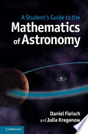 A Student s Guide to the Mathematics of Astronomy