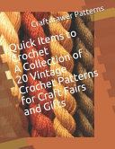 Quick Items to Crochet a Collection of 20 Vintage Crochet Patterns for Craft Fairs and Gifts