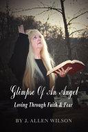 Glimpse of an Angel  Loving Through Faith   Fear