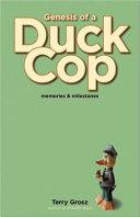 Genesis of a Duck Cop