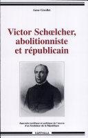 Victor Schoelcher, abolitionniste et républicain