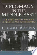 Diplomacy in the Middle East  : The International Relations of Regional and Outsid
