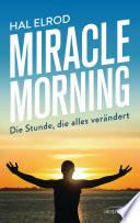 Miracle Morning  : Die Stunde, die alles verändert. Steh auf und nimm dein Leben in die Hand