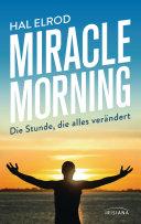 Miracle Morning: Die Stunde, die alles verändert. Steh auf und nimm ...