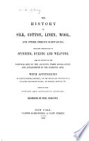 The History of Silk  Cotton  Linen  Wool  and Other Fibrous Substances