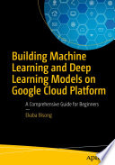 Building Machine Learning and Deep Learning Models on Google Cloud Platform Book