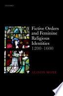 Fictive Orders And Feminine Religious Identities 1200 1600