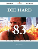 Die Hard 83 Success Secrets   83 Most Asked Questions on Die Hard   What You Need to Know