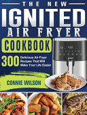 The New IGNITED Air Fryer Cookbook