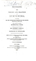 The Theory and Practice of Surveying  Containing All the Instructions Requisite for the Skilful Practice of this Art  With a New Set of Accurate Mathematical Tables  Illustrated by Copper plates  Newly Arranged  Improved  and Enlarged  with Useful Selections  by James Ryan   Harper s Stereotype Edition