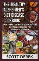 The Healthy Alzheimer s Disease Diet Cookbook Book