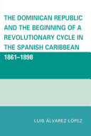 The Dominican Republic and the Beginning of a Revolutionary Cycle in the Spanish Caribbean