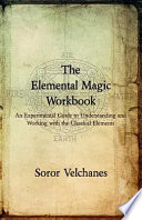 The Elemental Magic Workbook: An Experimental Guide to Understanding and Working with the Classical Elements