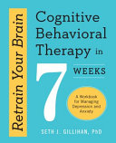 Retrain Your Brain   Cognitive Behavioral Therapy in 7 Weeks