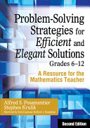 Problem Solving Strategies for Efficient and Elegant Solutions  Grades 6 12