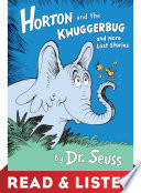 Horton and the Kwuggerbug and more Lost Stories  Read   Listen Edition