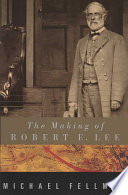 The Making of Robert E  Lee