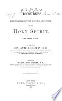 Discourses Illustrative of the Nature and Work of the Holy Spirit and Other Papers
