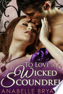 To Love A Wicked Scoundrel  Three Regency Rogues  Book 1