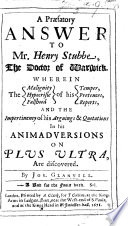 A Præfatory Answer to ... H. Stubbe, the Doctor of Warwick, wherein the malignity ... of his temper ... and the impertinency of his arguings and quotations in his Animadversions on Plus ultra [a work of R. G. so entitled] are discovered