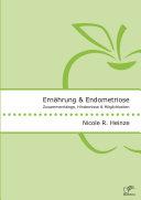 Ernährung und Endometriose. Zusammenhänge, Hindernisse und Möglichkeiten
