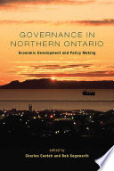 Governance in Northern Ontario  Economic Development and Policy Making Book