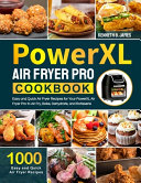 PowerXL Air Fryer Pro Cookbook  1000 Easy and Quick Air Fryer Recipes for Your PowerXL Air Fryer Pro to Air Fry  Bake  Dehydrate  and Rotisserie