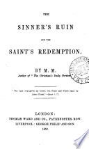 The sinner's ruin and the saint's redemption, by M.M.