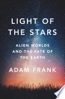 Light of the Stars  Alien Worlds and the Fate of the Earth